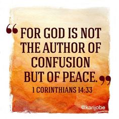 """Bill Giyaman posted """"For God is not the author of confusion but of peace"""" 1 Corinthians // karijobe to their -inspiring quotes and sayings- postboard via the Juxtapost bookmarklet. Scripture Quotes, Bible Scriptures, Gods Promises, Spiritual Quotes, Spiritual Discernment, Spiritual Encouragement, Spiritual Growth, Word Of God, Christian Quotes"""