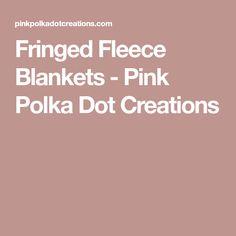 72252e5c5a Fringed Fleece Blankets. Fringed Fleece Blankets - Pink Polka Dot Creations