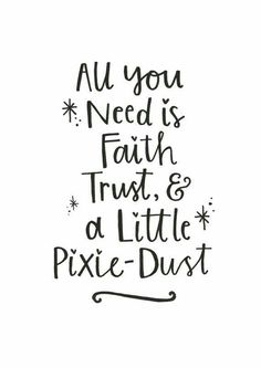 All you need is faith, trust & a little pixie dust