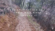 You split the sea so I could walk right through it. Bethel Music No Longer Slaves
