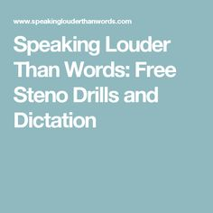 Speaking Louder Than Words: Free Steno Drills and Dictation