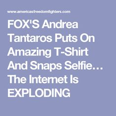 FOX'S Andrea Tantaros Puts On Amazing T-Shirt And Snaps Selfie… The Internet Is EXPLODING