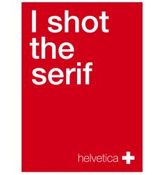 i shot the serif - a tribute to helvetica - Oscar Anibal Pozuelos - Visual Communication / Art Direction / Social Innovation