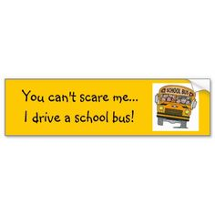 You can't scare me.. bumper stickers