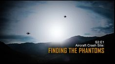 "Aircraft Crash Site: ""Find The Phantoms"""