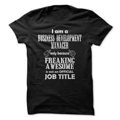 I Am A Business Development Manager Only Because Freaking Awesome Is Not An Official Job Title T Shirts, Hoodies, Sweatshirts.…