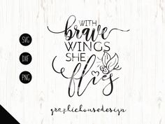 motivation svg, with brave wings she flies, girls svg, butterfly svg, cutting file, t-shirt design, iron on design, svg design, decal design by GraphicHouseDesign on Etsy Body Art Tattoos, New Tattoos, Tatoos, Simple Qoutes, Memorial Tattoo Quotes, Hannah Tattoo, Flying Tattoo, Butterfly Shirts, Smile Design