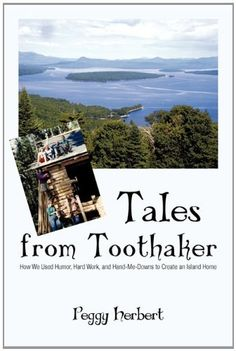 Tales from Toothaker: How We Used Humor, Hard Work, and Hand-Me-Downs to Create an Island Home by Peggy Herbert