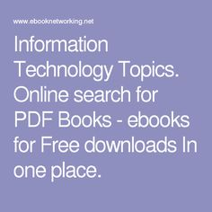 Information Technology Topics. Online search for PDF Books - ebooks for Free downloads In one place.