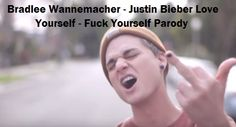 Bradlee Wannemacher Justin Bieber Love Yourself Fuck Yourself Parody. Here's just what I have to say babe.