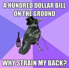 A hundred dollar bill on the ground why strain my back?
