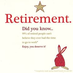 retirement did you know... 99% of retired people > Mr Rufus Rabbit is a very opinionated little rabbit with a wealth of facts and stats for almost every occasion. However, they are completely made up bunny facts based loosely on real life and in no way must they be taken for the truth except where they really could be true!