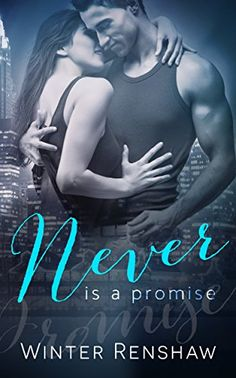 NEVER IS A PROMISE (Never Say Never Book 2) by Winter Renshaw