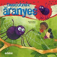 """Descobreix les aranyes d'Alejandro Algarra. Col. Bitxos, Ed. Edebé. """"T'agradaria conèixer el món increïble de les aranyes? Acompanya una simpàtica amiga per les pàgines d'aquest llibre i t'ensenyarà com viuen, com construeixen les teranyines i com cacen per alimentar-se. Coneixeràs els diferents tipus de seda que poden fabricar les aranyes i els diversos usos que els poden donar. Descobreix els secrets de camuflatge i les estratègies de caça que fan servir diferents espècies..."""""""