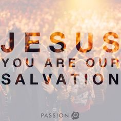 """""""Jesus. God from God. Light from Light. You are our salvation."""""""