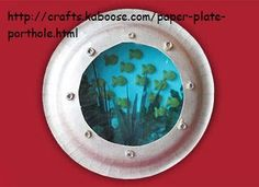 Such a cute project for all ages. An under water port hole could also have fish swimming or even sharks. Such an easy craft for all ages at the following website: http://crafts.kaboose.com/paper-plate-porthole.html