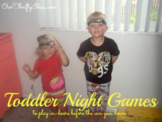 Play night games inside (or out) with your toddlers. Great ideas and a couple tips on how to make it fun from ourthriftyideas.com