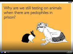 Exactly, why test on innocent animals and make them suffer and not the humans that deserve living hell?