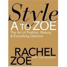 Rachel Zoe Style Book...it's my fashion bible!