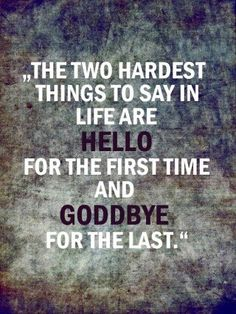 hardest to say hello and goodbye
