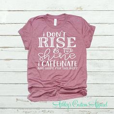 Funny Shirts For Women I Dont Rise And Shine Shirt I Caffeinate And Hope For The Best Funny Mom Shirts Shirts With Sayings Sarcastic Shirts - Funny Shirt Sayings - Ideas of Funny Shirt Sayings - Funny Shirts Women, Funny Shirt Sayings, Sarcastic Shirts, T Shirts With Sayings, T Shirts For Women, Sarcastic Sayings, Mom Sayings, T Shirt Quotes, Funny Tees