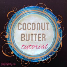 How to Make Coconut Butter - It's a love/love thing