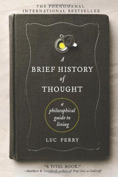 A Brief History of Thought: A Philosophical Guide to Living by Luc Ferry, http://www.amazon.com/dp/0062074245/ref=cm_sw_r_pi_dp_aqWpqb0KDT1RF