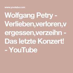 Wolfgang Petry - Verlieben,verloren,vergessen,verzeihn - Das letzte Konzert! - YouTube