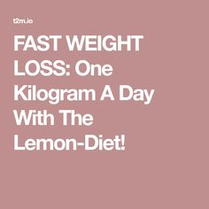 FAST WEIGHT LOSS: One Kilogram A Day With The Lemon-Diet!