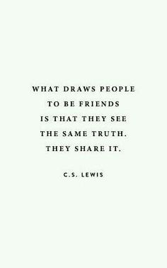 Friends see the same truth...