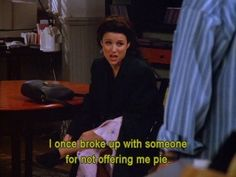 """""""You would definitely break up with someone over a piece of pie: 