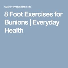 8 Foot Exercises for Bunions | Everyday Health