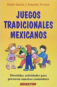 Juegos Tradicionales Mexicanos: Gretel Garcia Y Eduardo Torrijos, Eduardo Torrijos, Gretel Garcia: 9789706431516: Amazon.com: Books