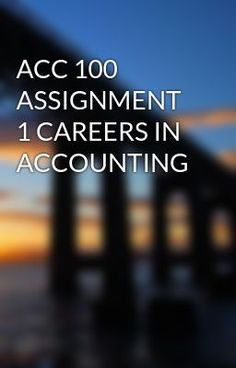 ACC 100 ASSIGNMENT 1 CAREERS IN ACCOUNTING #wattpad #short-story
