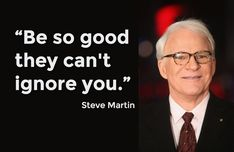 """""""Be so good they can't ignore you"""" Steve Martin #quotes #job via @Mashable"""