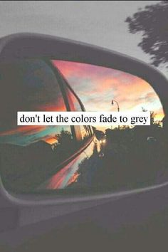 ♡I'll try not to....     Don't let the Colors of life fade to grey!!! By Maansee soni