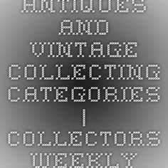 Antiques and Vintage Collecting Categories | Collectors Weekly