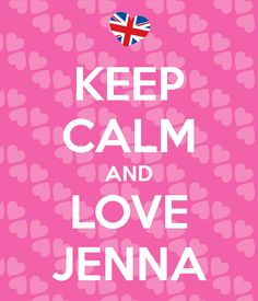 KEEP CALM AND LOVE JENNA