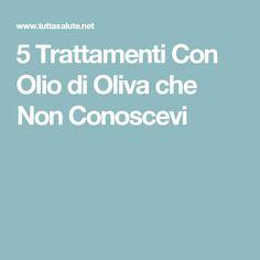 5 Trattamenti Con Olio di Oliva che Non Conoscevi