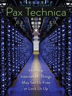 Pax Technica: How the Internet of Things May Set Us Free or Lock Us Up Yale University Press Online Trading, Computer Technology, New World Order, Information Technology, Free Ebooks, Nonfiction, New Books, Explore, Thermostats