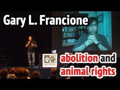 Appropriation of Abolition and Animal Rights by Regulationists, Gary Francione IARC 2013 Luxembourg - YouTube