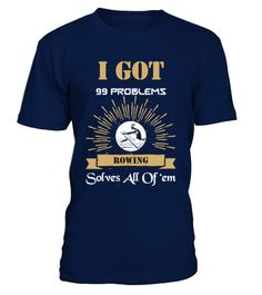 # I Got 99 Problems And Rowing S561 .  I Got 99 Problems And Rowing Solves All Of ThemTags: 99, Problems, Aint, One, Cool, T-shirts, Funny, Phrases, Funny, Sayings, Funny, Tshirts, Got, 99, Problems, Limited, Edition, Lowest, Price, Man, Tshirts, Women, Tshirts, row, rowing