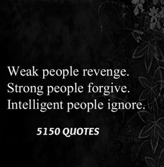 Weak strong and intelligent people! Aline for wise quotes Great Quotes, Quotes To Live By, Me Quotes, Motivational Quotes, Funny Quotes, Inspirational Quotes, Revenge Quotes, Smart Quotes, People Quotes