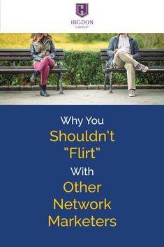 """Why You Shouldn't """"Flirt"""" with Other Network Marketers While Prospecting via @rayhigdon"""