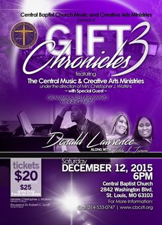 Central Baptist Church presents Gift Chronicles 3 on Sat, Dec 12, 2015 at 6pm featuring Donald Lawrence, Tobbi & Tommi and the CBC Music & Creative Arts Ministries (Under the Direction of) Min. Christopher J. Watkins. Ticket Cost $20 in Advance & $25 at the Door.  Location: CBC 2842 Washington Blvd., St. Louis, MO 63101  For Tickets or More Info: 314.533.0747 www.cbcstl.org View Our Video Promo: https://youtu.be/YjNcxjz7QMI