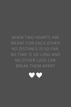 When two hearts are meant for each other no distance is so far, no time is so long and no other love can break them apart. Quote / Meme