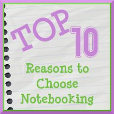 Top ten reasons to choose notebooking for your homeschool