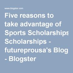 Five reasons to take advantage of Sports Scholarships - futureprousa's Blog - Blogster