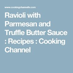 Ravioli with Parmesan and Truffle Butter Sauce : Recipes : Cooking Channel