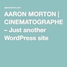 AARON MORTON | CINEMATOGRAPHER – Just another WordPress site